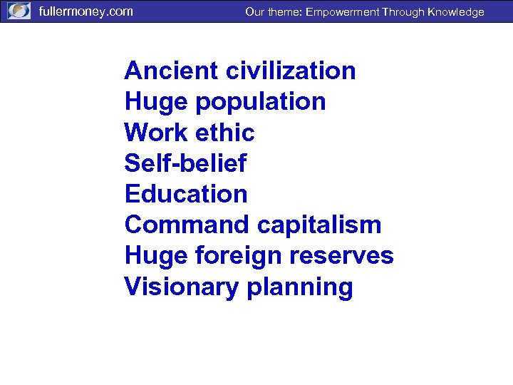 fullermoney. com Our theme: Empowerment Through Knowledge Ancient civilization Huge population Work ethic Self-belief