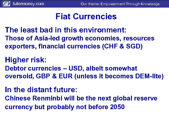 fullermoney. com Our theme: Empowerment Through Knowledge Fiat Currencies The least bad in this