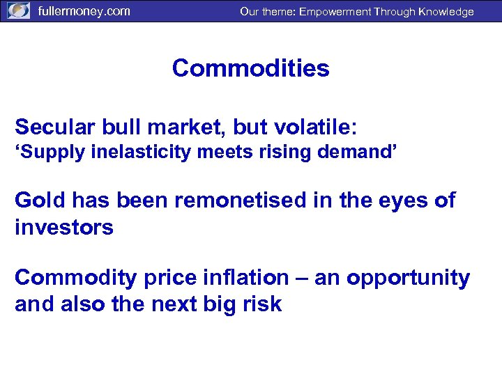 fullermoney. com Our theme: Empowerment Through Knowledge Commodities Secular bull market, but volatile: 'Supply