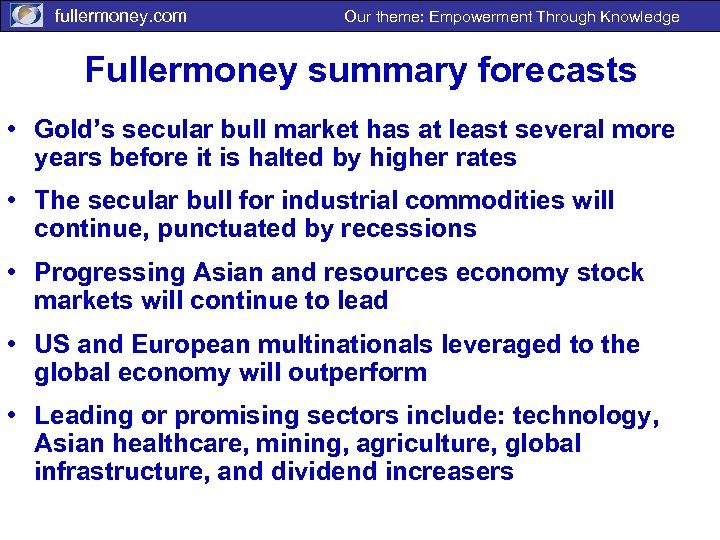 fullermoney. com Our theme: Empowerment Through Knowledge Fullermoney summary forecasts • Gold's secular bull