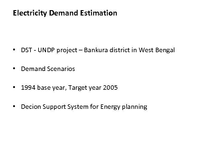 Electricity Demand Estimation • DST - UNDP project – Bankura district in West Bengal