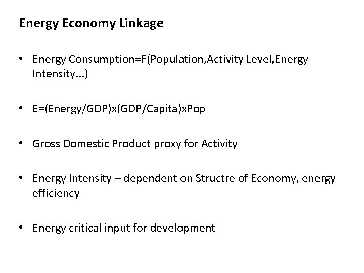 Energy Economy Linkage • Energy Consumption=F(Population, Activity Level, Energy Intensity. . . ) •