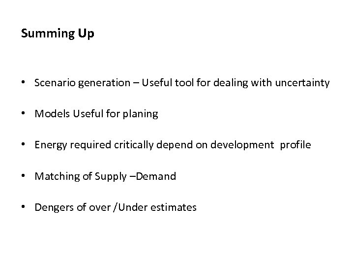 Summing Up • Scenario generation – Useful tool for dealing with uncertainty • Models