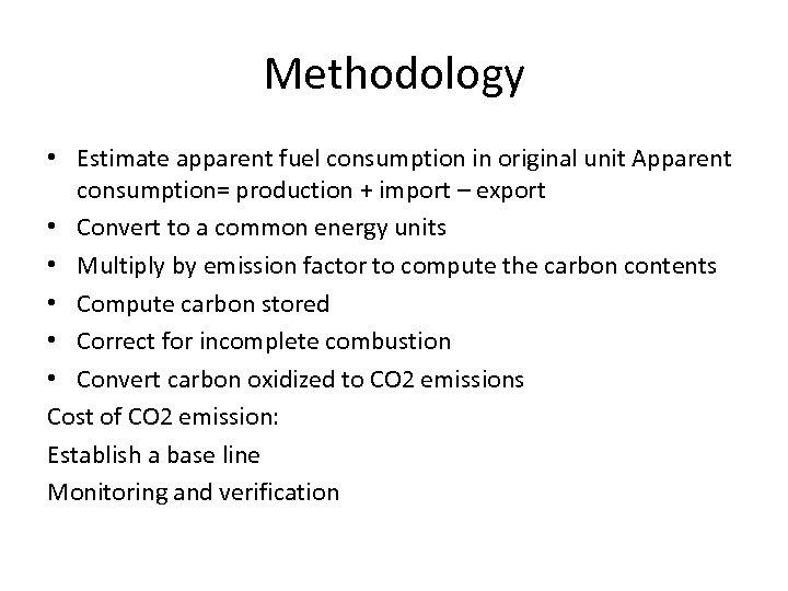 Methodology • Estimate apparent fuel consumption in original unit Apparent consumption= production + import