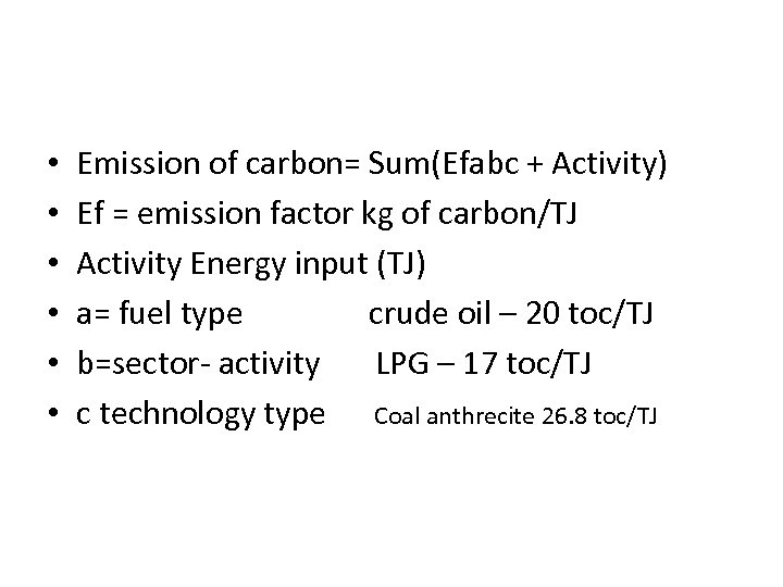 • • • Emission of carbon= Sum(Efabc + Activity) Ef = emission factor