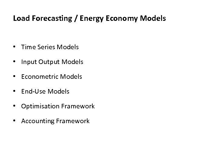 Load Forecasting / Energy Economy Models • Time Series Models • Input Output Models