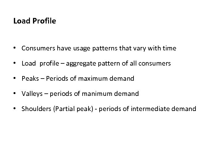 Load Profile • Consumers have usage patterns that vary with time • Load profile