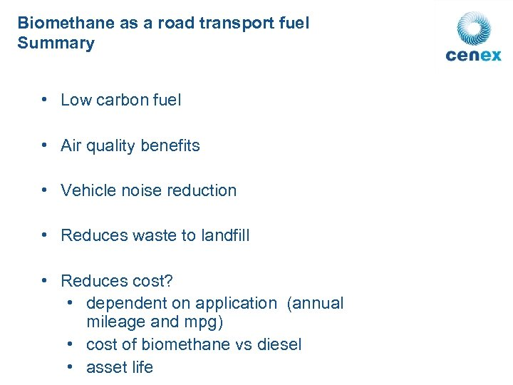 Biomethane as a road transport fuel Summary • Low carbon fuel • Air quality