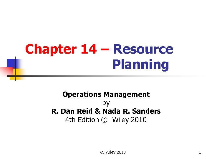 Chapter 14 – Resource Planning Operations Management by R. Dan Reid & Nada R.