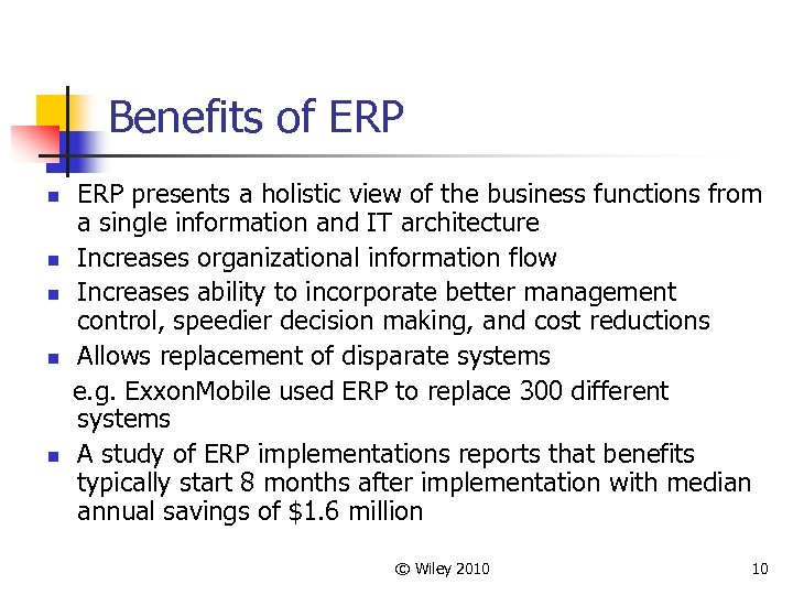 Benefits of ERP n n n ERP presents a holistic view of the business