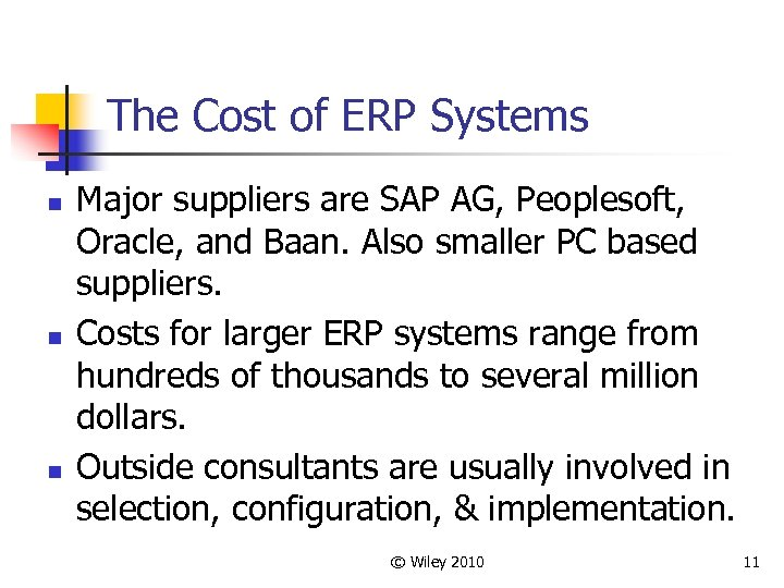 The Cost of ERP Systems n n n Major suppliers are SAP AG, Peoplesoft,