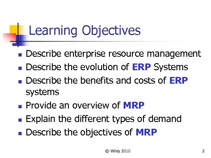 Learning Objectives n n n Describe enterprise resource management Describe the evolution of ERP