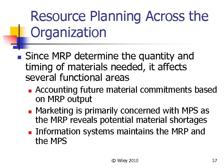 Resource Planning Across the Organization n Since MRP determine the quantity and timing of