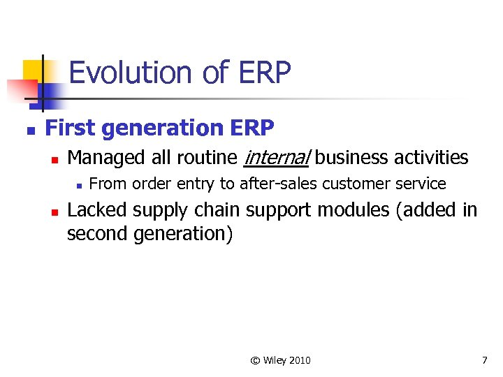 Evolution of ERP n First generation ERP n Managed all routine internal business activities