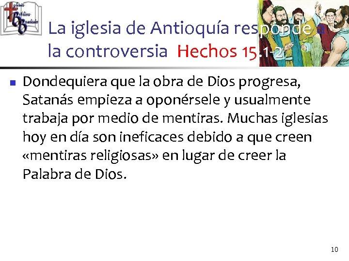 La iglesia de Antioquía responde a la controversia Hechos 15. 1 -2 n Dondequiera