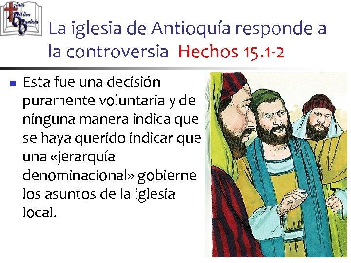 La iglesia de Antioquía responde a la controversia Hechos 15. 1 -2 n Esta