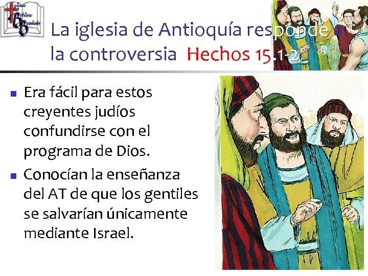 La iglesia de Antioquía responde a la controversia Hechos 15. 1 -2 n n