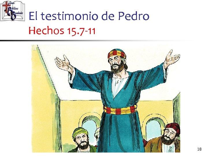 El testimonio de Pedro Hechos 15. 7 -11 18