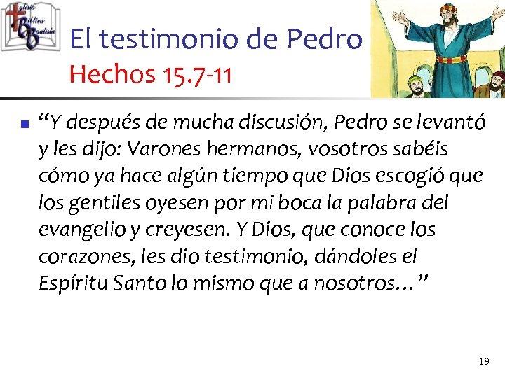 """El testimonio de Pedro Hechos 15. 7 -11 n """"Y después de mucha discusión,"""