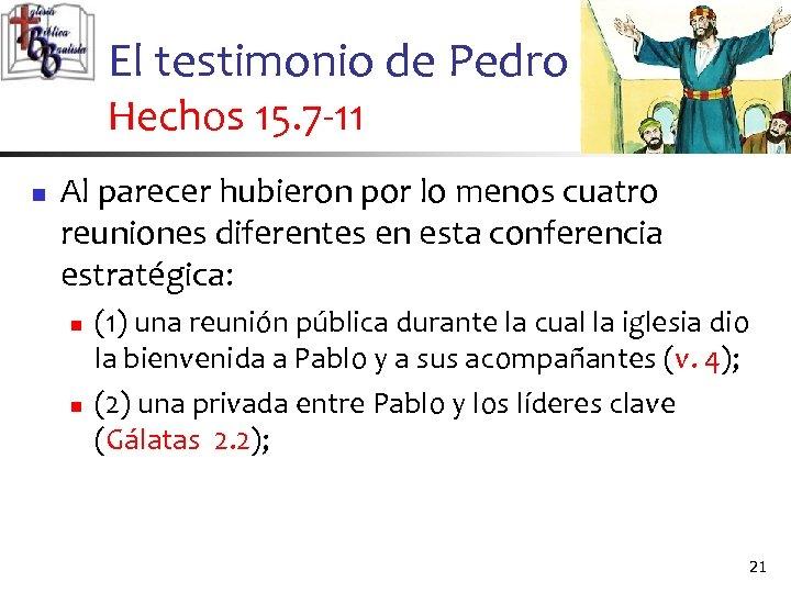 El testimonio de Pedro Hechos 15. 7 -11 n Al parecer hubieron por lo