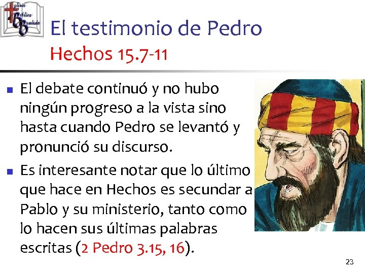 El testimonio de Pedro Hechos 15. 7 -11 n n El debate continuó y