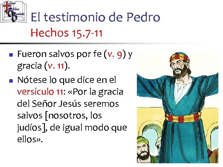 El testimonio de Pedro Hechos 15. 7 -11 n n Fueron salvos por fe