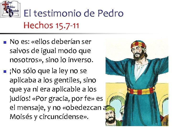 El testimonio de Pedro Hechos 15. 7 -11 n n No es: «ellos deberían