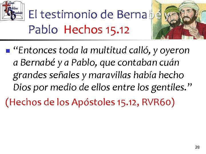 """El testimonio de Bernabé y Pablo Hechos 15. 12 """"Entonces toda la multitud calló,"""