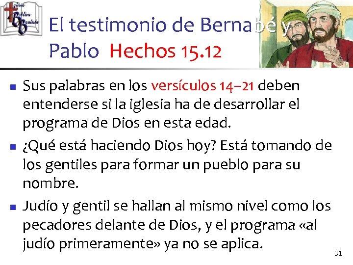 El testimonio de Bernabé y Pablo Hechos 15. 12 n n n Sus palabras