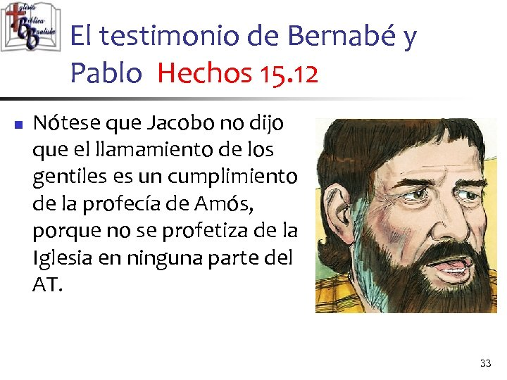 El testimonio de Bernabé y Pablo Hechos 15. 12 n Nótese que Jacobo no