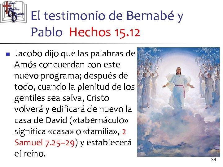 El testimonio de Bernabé y Pablo Hechos 15. 12 n Jacobo dijo que las