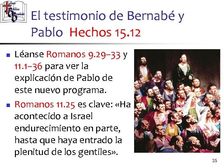 El testimonio de Bernabé y Pablo Hechos 15. 12 n n Léanse Romanos 9.