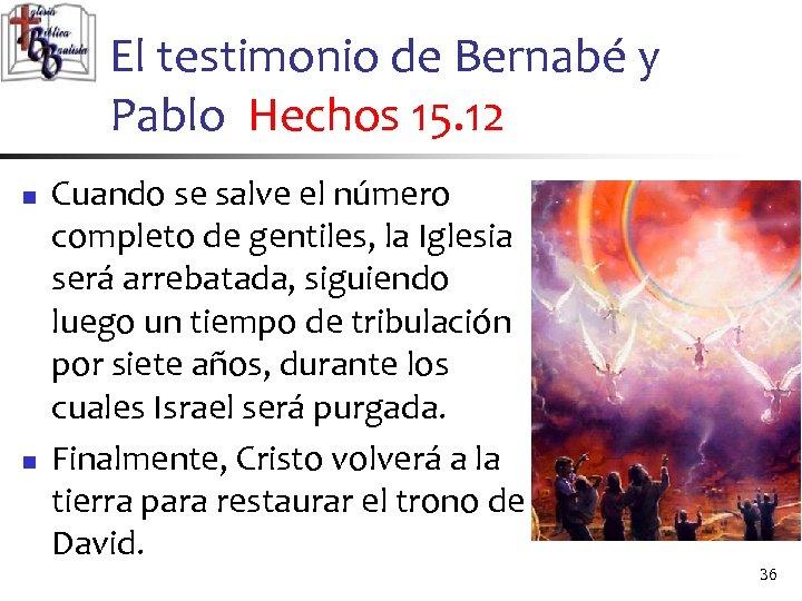 El testimonio de Bernabé y Pablo Hechos 15. 12 n n Cuando se salve