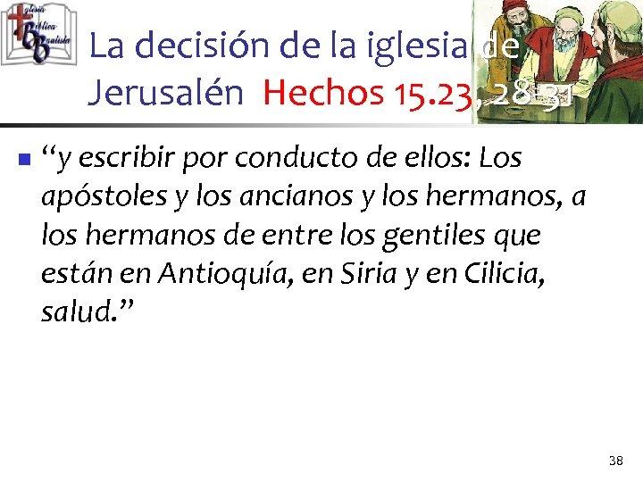 """La decisión de la iglesia de Jerusalén Hechos 15. 23, 28 -31 n """"y"""