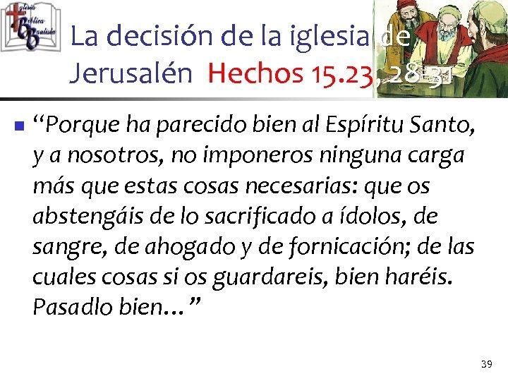 """La decisión de la iglesia de Jerusalén Hechos 15. 23, 28 -31 n """"Porque"""
