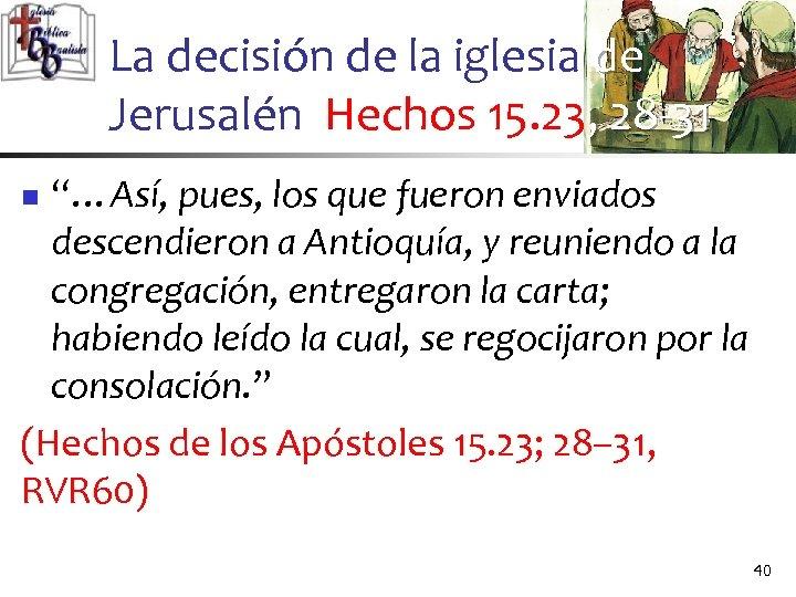 """La decisión de la iglesia de Jerusalén Hechos 15. 23, 28 -31 """"…Así, pues,"""