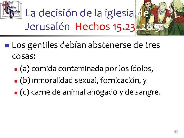 La decisión de la iglesia de Jerusalén Hechos 15. 23, 28 -31 n Los