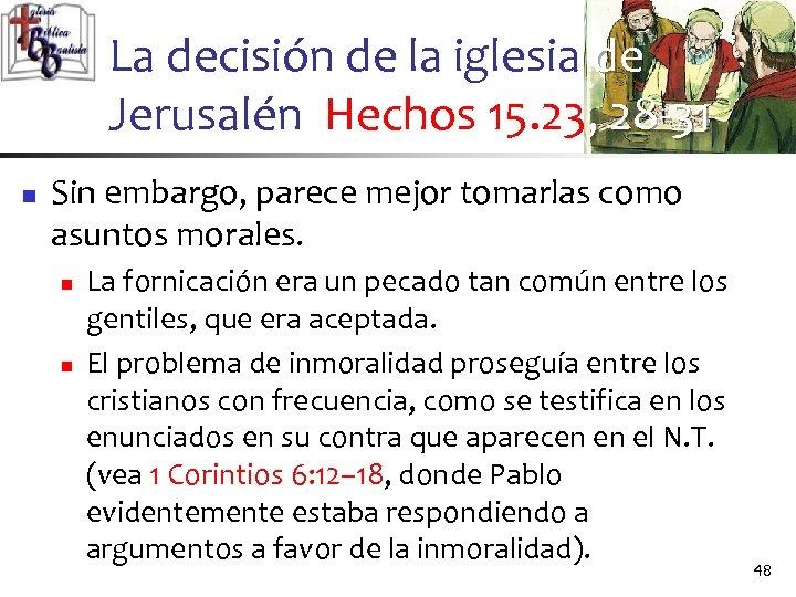 La decisión de la iglesia de Jerusalén Hechos 15. 23, 28 -31 n Sin