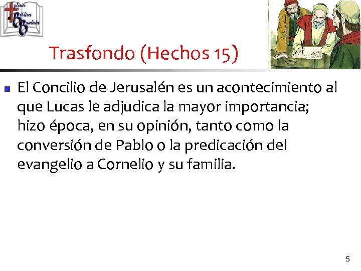 Trasfondo (Hechos 15) n El Concilio de Jerusalén es un acontecimiento al que Lucas