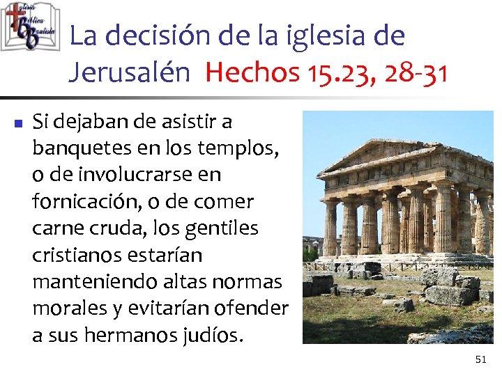 La decisión de la iglesia de Jerusalén Hechos 15. 23, 28 -31 n Si