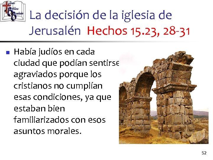 La decisión de la iglesia de Jerusalén Hechos 15. 23, 28 -31 n Había