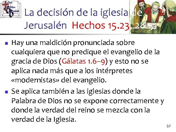 La decisión de la iglesia de Jerusalén Hechos 15. 23, 28 -31 n n