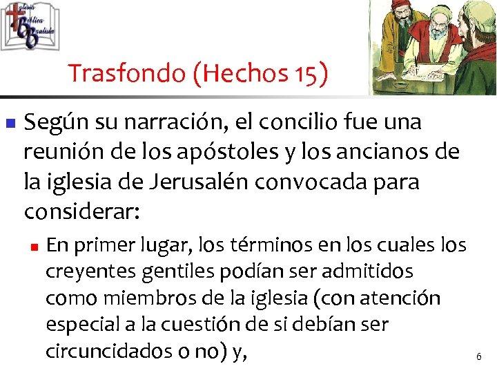 Trasfondo (Hechos 15) n Según su narración, el concilio fue una reunión de los