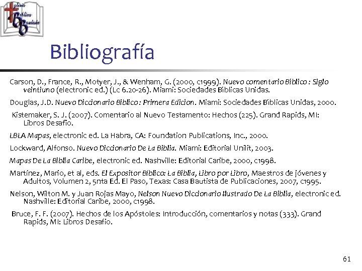 Bibliografía Carson, D. , France, R. , Motyer, J. , & Wenham, G. (2000,
