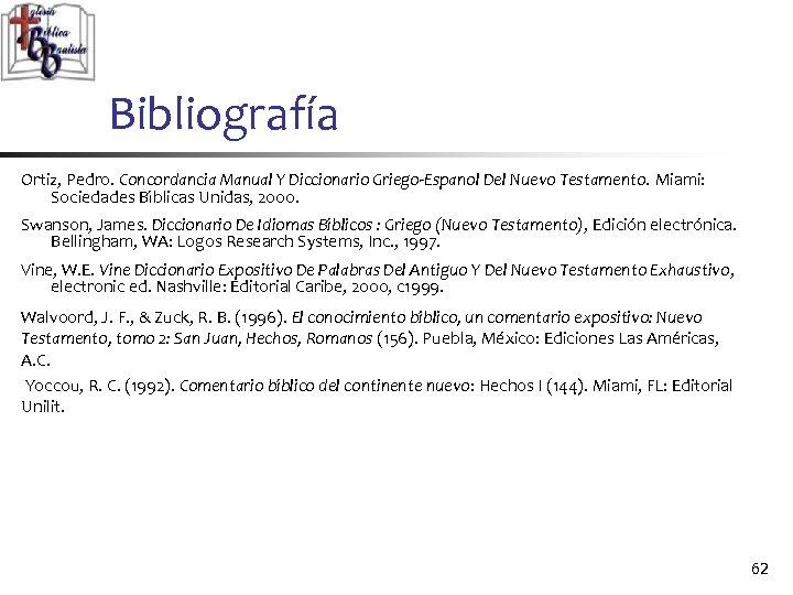 Bibliografía Ortiz, Pedro. Concordancia Manual Y Diccionario Griego-Espanol Del Nuevo Testamento. Miami: Sociedades Bı