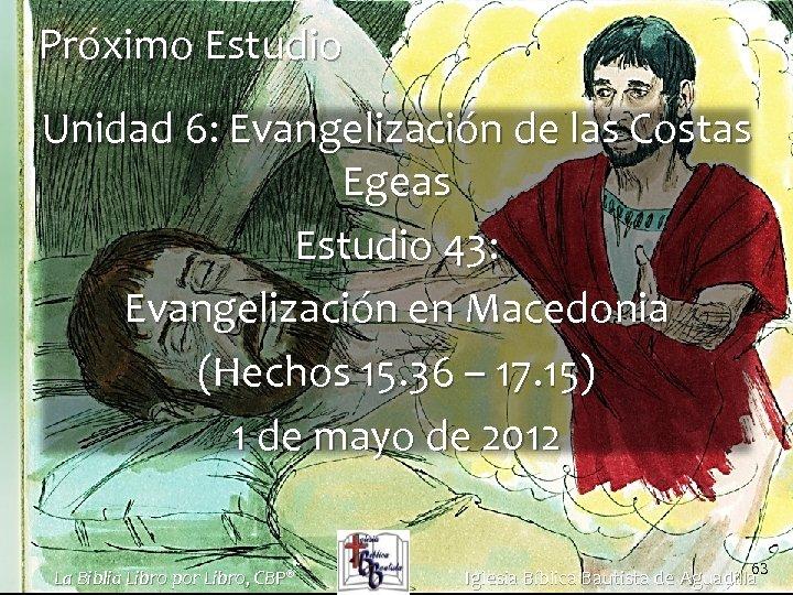 Próximo Estudio Unidad 6: Evangelización de las Costas Egeas Estudio 43: Evangelización en Macedonia