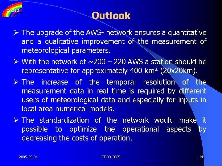 Outlook Ø The upgrade of the AWS- network ensures a quantitative and a qualitative