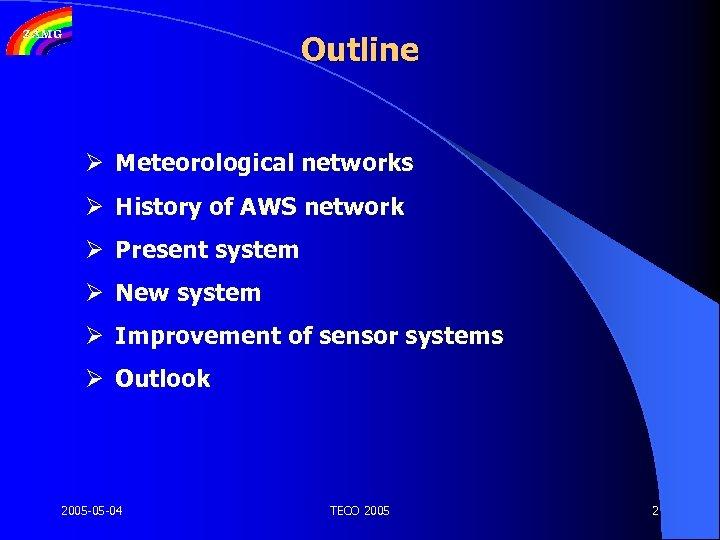 Outline Ø Meteorological networks Ø History of AWS network Ø Present system Ø New