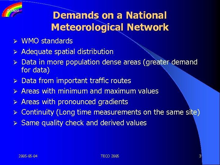 Demands on a National Meteorological Network Ø Ø Ø Ø WMO standards Adequate spatial