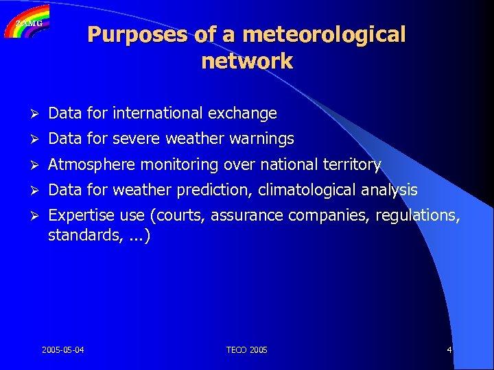 Purposes of a meteorological network Ø Data for international exchange Ø Data for severe